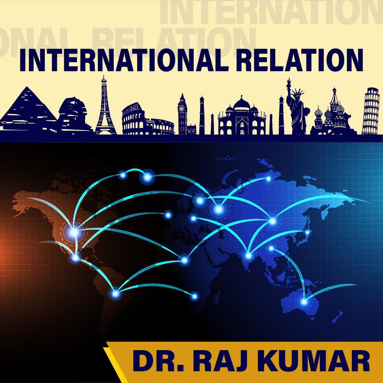 Dr Raj Kumar - INTERNATIONAL RELATIONS