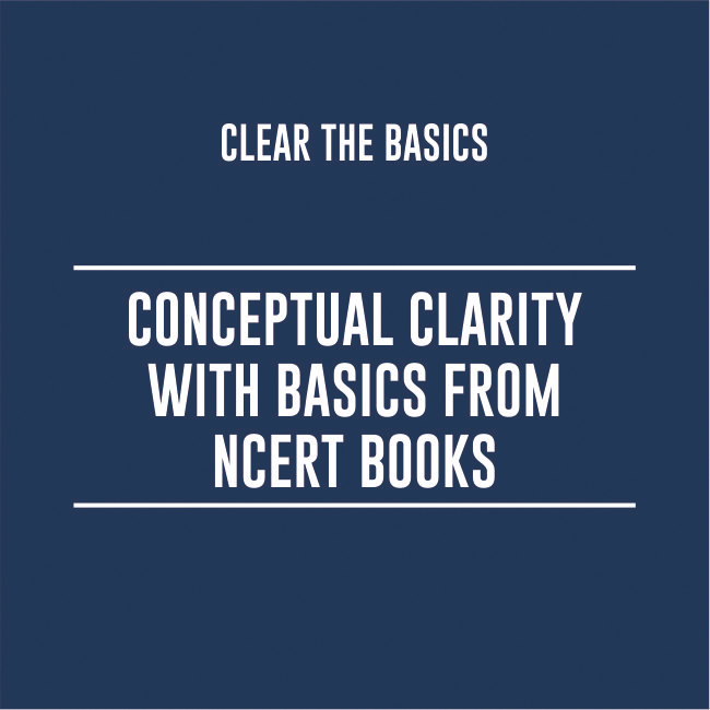 CONCEPTUAL CLARITY WITH BASICS FROM NCERT BOOKS