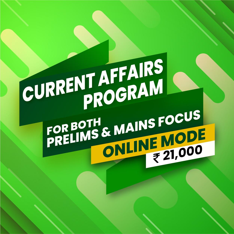 CURRENT AFFAIRS PROGRAM FOR BOTH PRELIMS & MAINS FOCUS